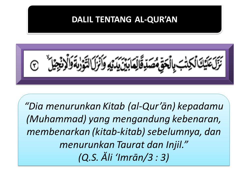 "DALIL TENTANG AL-QUR'AN ""Dia menurunkan Kitab (al-Qur'ān) kepadamu (Muhammad) yang mengandung kebenaran, membenarkan (kitab-kitab) sebelumnya, dan men"