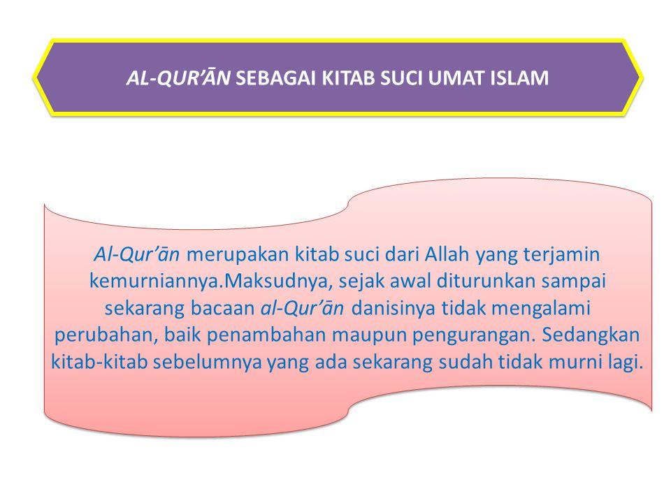 Al-Qur'ān merupakan kitab suci dari Allah yang terjamin kemurniannya.Maksudnya, sejak awal diturunkan sampai sekarang bacaan al-Qur'ān danisinya tidak