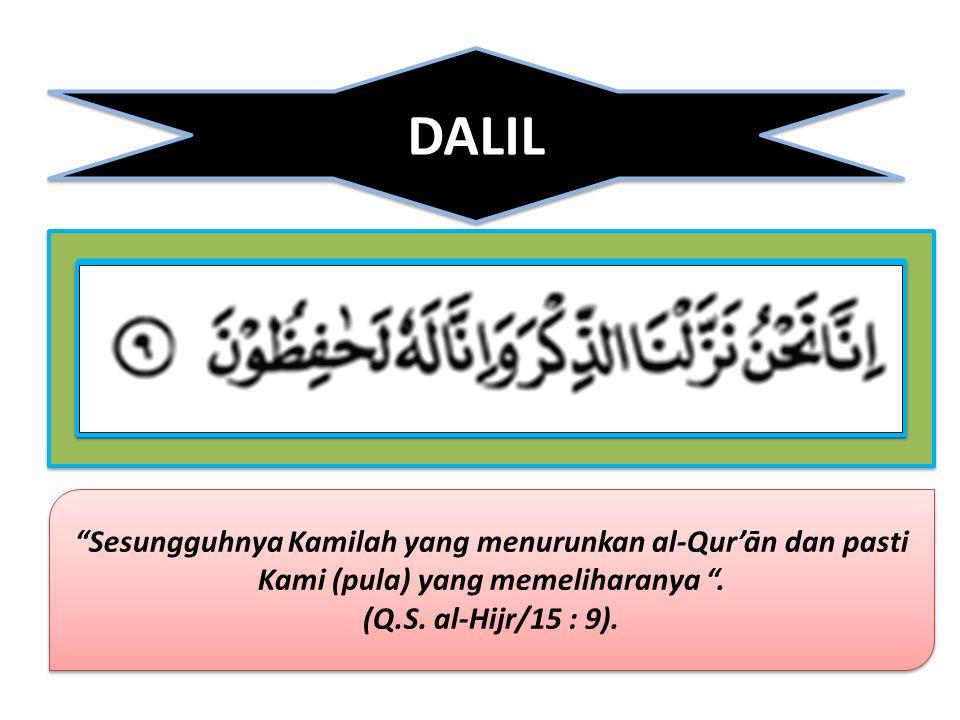 "DALIL ""Sesungguhnya Kamilah yang menurunkan al-Qur'ān dan pasti Kami (pula) yang memeliharanya "". (Q.S. al-Hijr/15 : 9). ""Sesungguhnya Kamilah yang me"