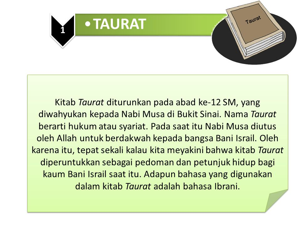 Kitab Taurat diturunkan pada abad ke-12 SM, yang diwahyukan kepada Nabi Musa di Bukit Sinai. Nama Taurat berarti hukum atau syariat. Pada saat itu Nab