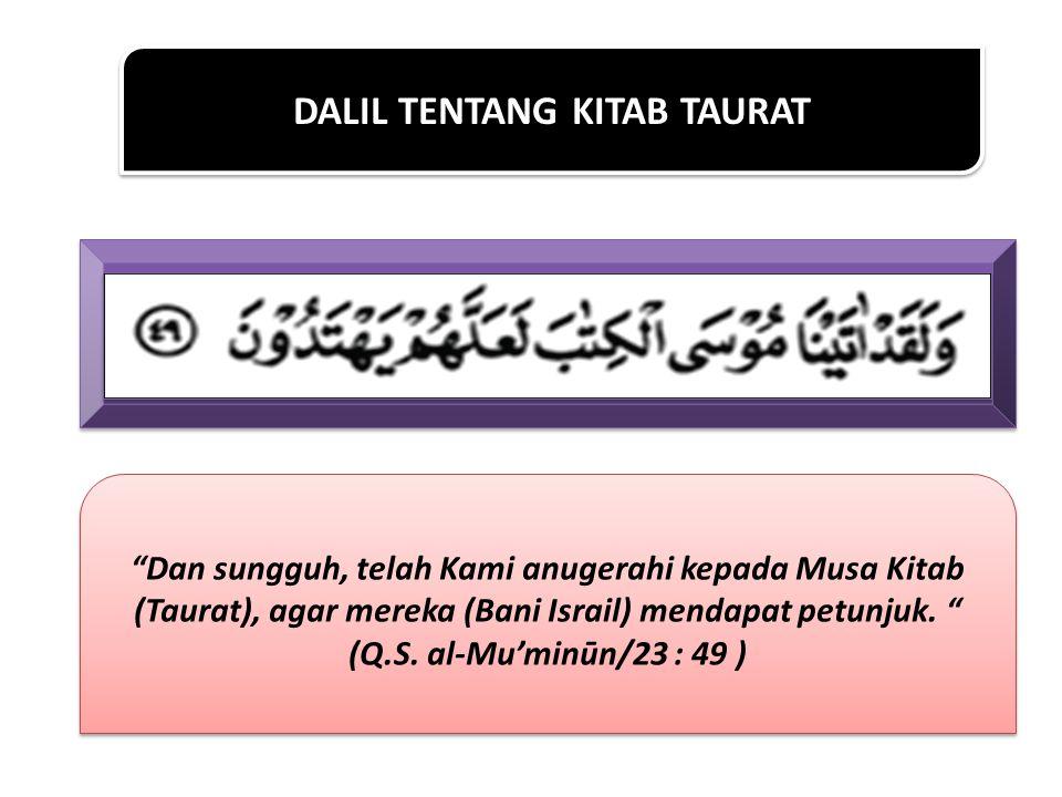 "DALIL TENTANG KITAB TAURAT ""Dan sungguh, telah Kami anugerahi kepada Musa Kitab (Taurat), agar mereka (Bani Israil) mendapat petunjuk. "" (Q.S. al-Mu'm"