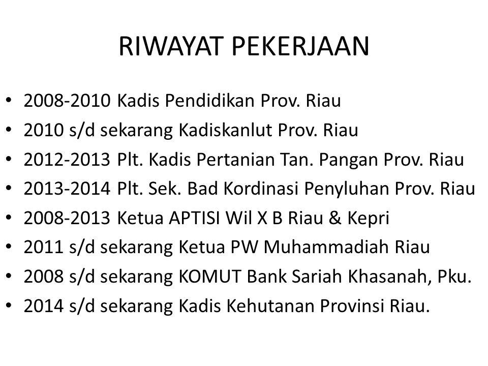 RIWAYAT PEKERJAAN 2008-2010 Kadis Pendidikan Prov. Riau 2010 s/d sekarang Kadiskanlut Prov. Riau 2012-2013 Plt. Kadis Pertanian Tan. Pangan Prov. Riau