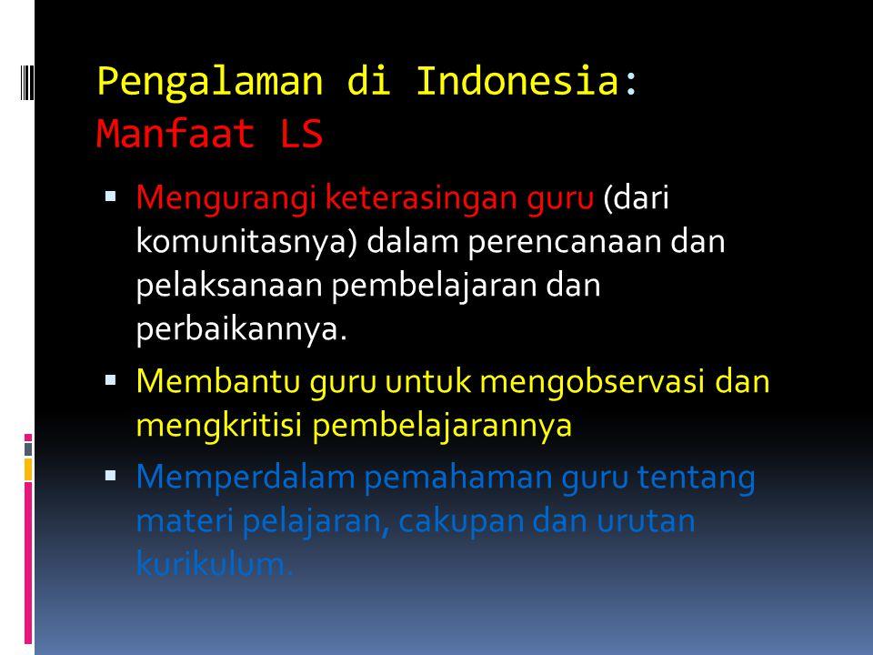 Pengalaman di Indonesia: Manfaat LS  Mengurangi keterasingan guru (dari komunitasnya) dalam perencanaan dan pelaksanaan pembelajaran dan perbaikannya