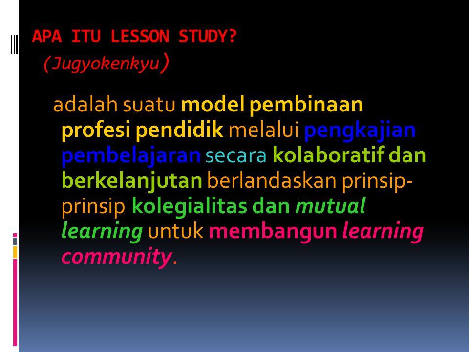 APA ITU LESSON STUDY? (Jugyokenkyu ) adalah suatu model pembinaan profesi pendidik melalui pengkajian pembelajaran secara kolaboratif dan berkelanjuta
