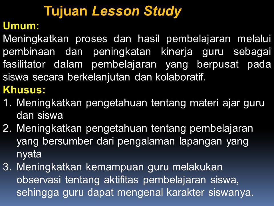 Tujuan Lesson Study Umum: Meningkatkan proses dan hasil pembelajaran melalui pembinaan dan peningkatan kinerja guru sebagai fasilitator dalam pembelaj