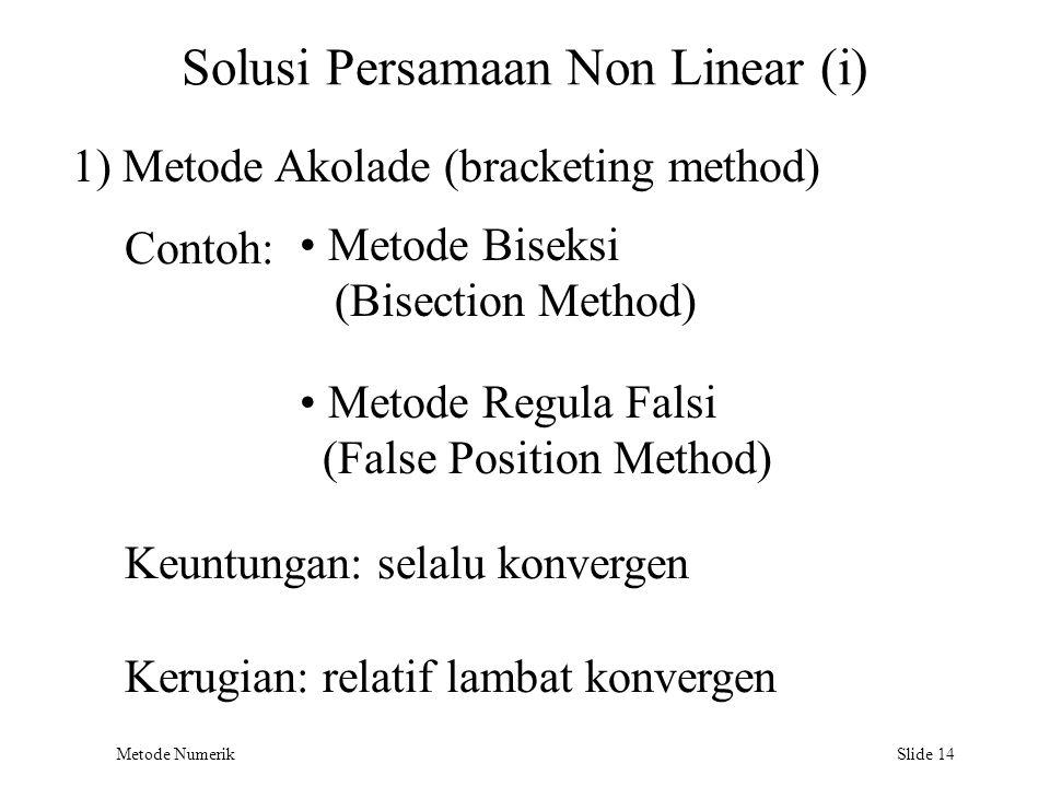 Metode Numerik Slide 14 Solusi Persamaan Non Linear (i) 1) Metode Akolade (bracketing method) Contoh: Metode Biseksi (Bisection Method) Keuntungan: se