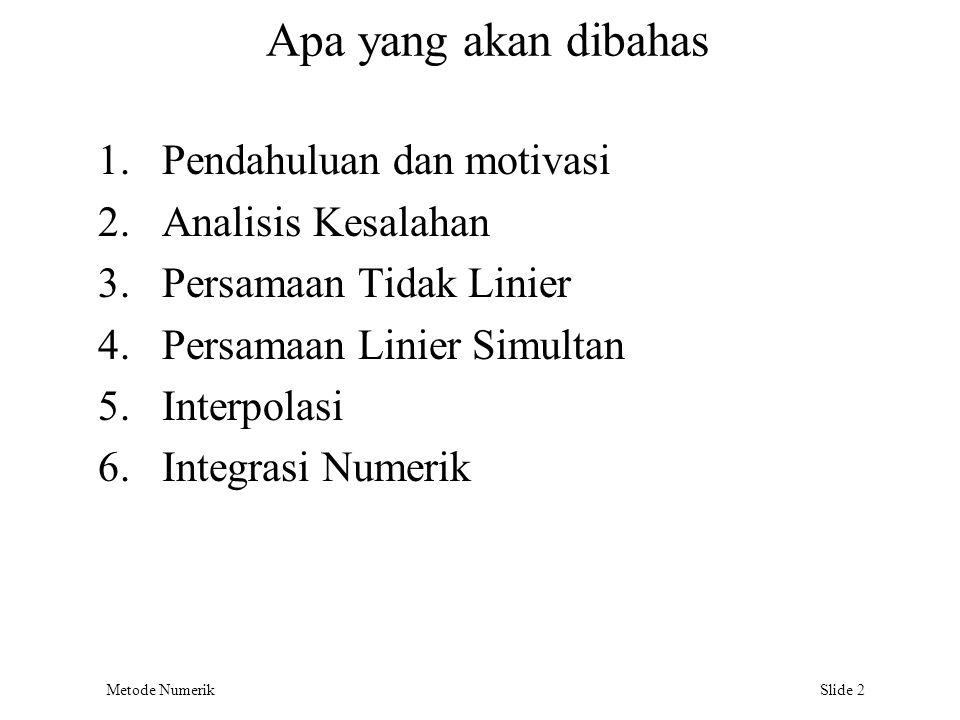 Metode Numerik Slide 2 Apa yang akan dibahas 1.Pendahuluan dan motivasi 2.Analisis Kesalahan 3.Persamaan Tidak Linier 4.Persamaan Linier Simultan 5.In