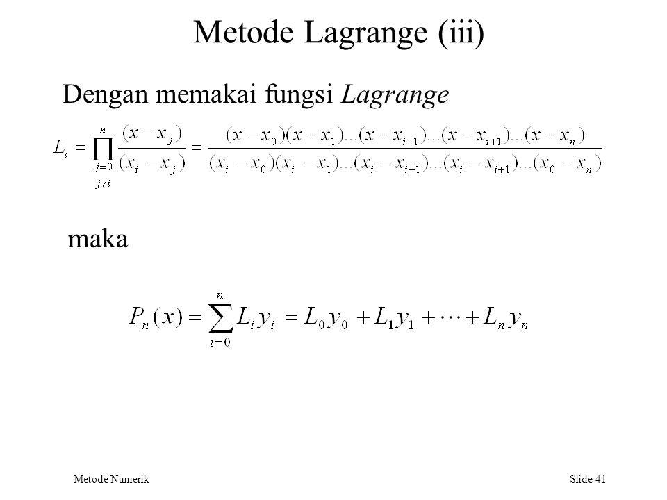 Metode Numerik Slide 41 Metode Lagrange (iii) Dengan memakai fungsi Lagrange maka