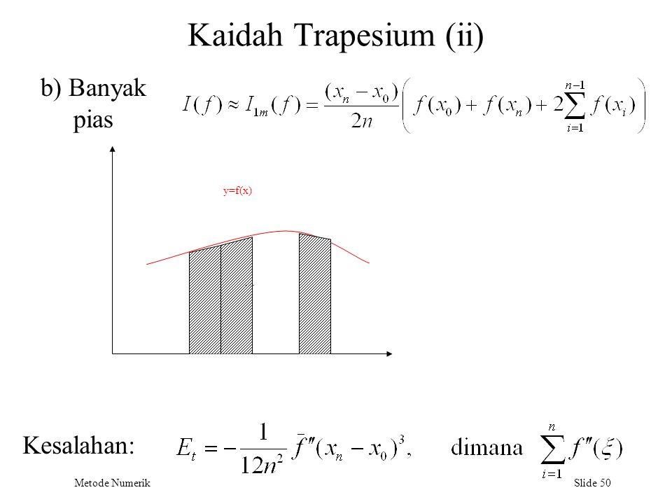 Metode Numerik Slide 50 Kaidah Trapesium (ii) b y=f(x) … b) Banyak pias Kesalahan: