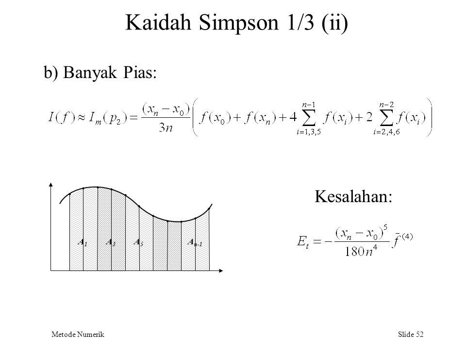 Metode Numerik Slide 52 Kaidah Simpson 1/3 (ii) A1A1 A3A3 A5A5 A n-1 b) Banyak Pias: Kesalahan: