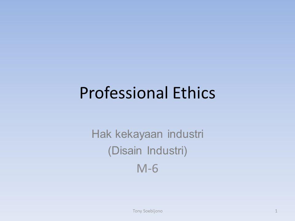 Professional Ethics Hak kekayaan industri (Disain Industri) M-6 1Tony Soebijono