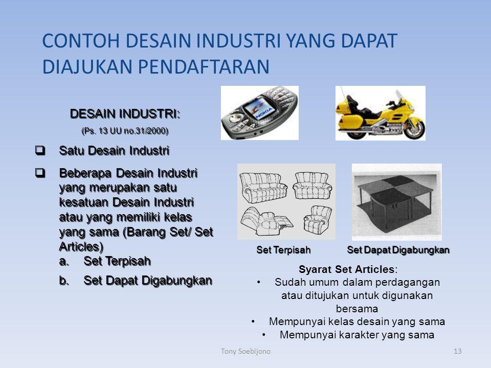 CONTOH DESAIN INDUSTRI YANG DAPAT DIAJUKAN PENDAFTARAN DESAIN INDUSTRI: (Ps. 13 UU no.31/2000)  Satu Desain Industri  Beberapa Desain Industri yang