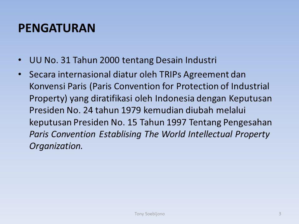 PENGATURAN UU No. 31 Tahun 2000 tentang Desain Industri Secara internasional diatur oleh TRIPs Agreement dan Konvensi Paris (Paris Convention for Prot