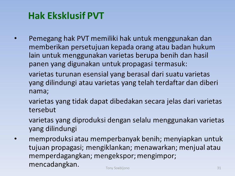 Hak Eksklusif PVT Pemegang hak PVT memiliki hak untuk menggunakan dan memberikan persetujuan kepada orang atau badan hukum lain untuk menggunakan vari