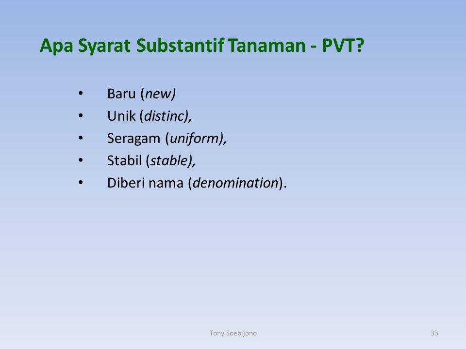 Apa Syarat Substantif Tanaman - PVT? Baru (new) Unik (distinc), Seragam (uniform), Stabil (stable), Diberi nama (denomination). 33Tony Soebijono