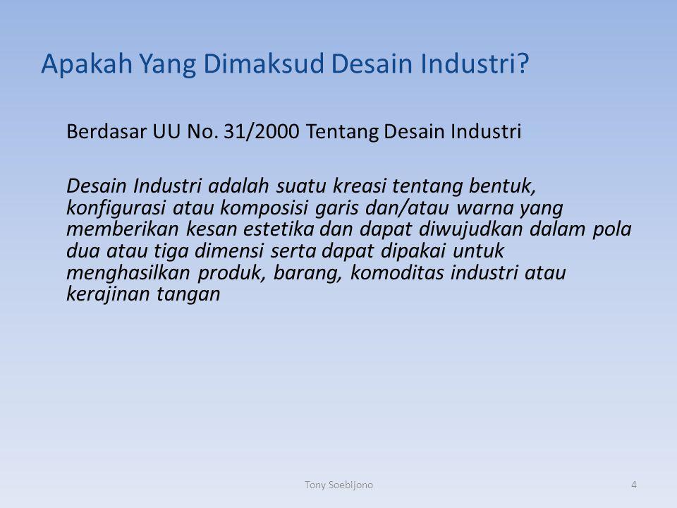 Apakah Yang Dimaksud Desain Industri? Berdasar UU No. 31/2000 Tentang Desain Industri Desain Industri adalah suatu kreasi tentang bentuk, konfigurasi