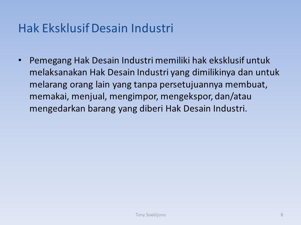 Hak Eksklusif Desain Industri Pemegang Hak Desain Industri memiliki hak eksklusif untuk melaksanakan Hak Desain Industri yang dimilikinya dan untuk me