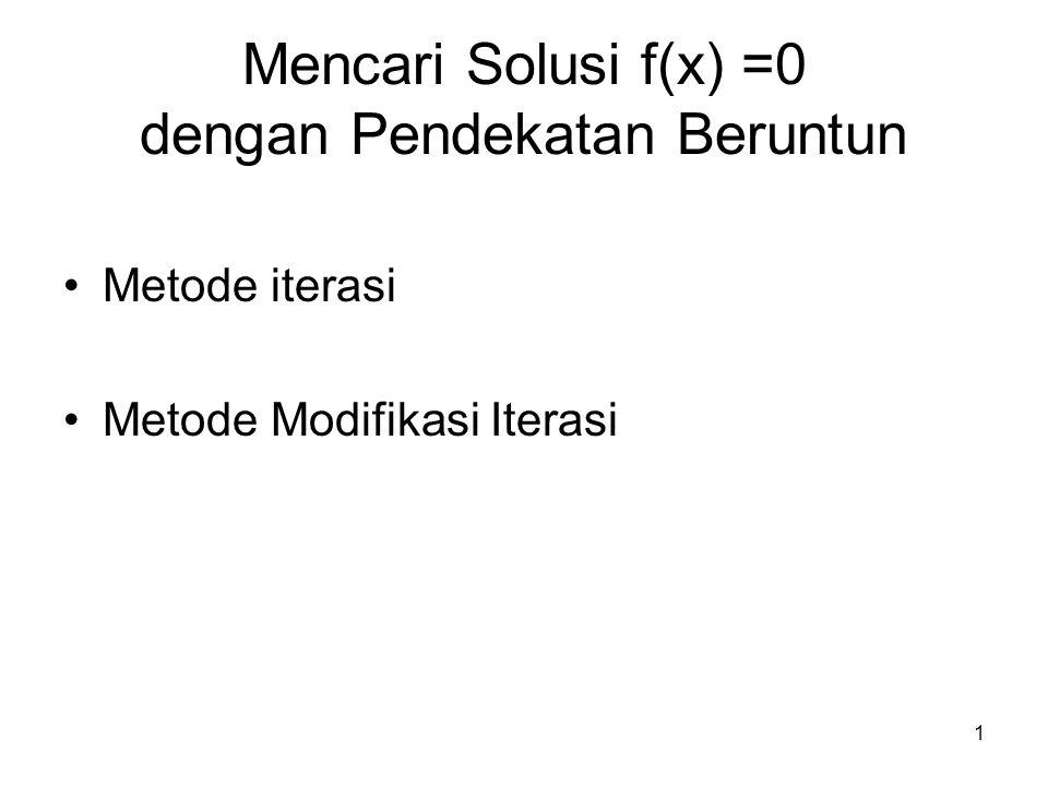 1 Mencari Solusi f(x) =0 dengan Pendekatan Beruntun Metode iterasi Metode Modifikasi Iterasi
