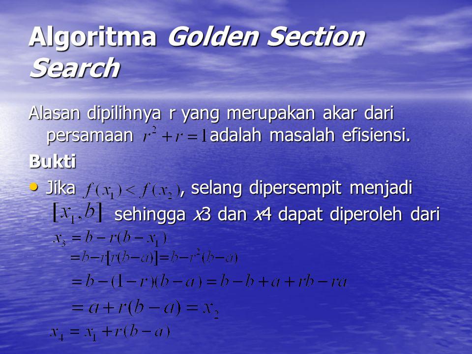 Algoritma Golden Section Search Alasan dipilihnya r yang merupakan akar dari persamaan adalah masalah efisiensi. Bukti Jika, selang dipersempit menjad