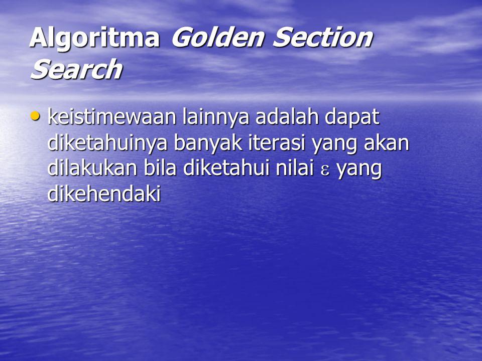 Algoritma Golden Section Search keistimewaan lainnya adalah dapat diketahuinya banyak iterasi yang akan dilakukan bila diketahui nilai  yang dikehend