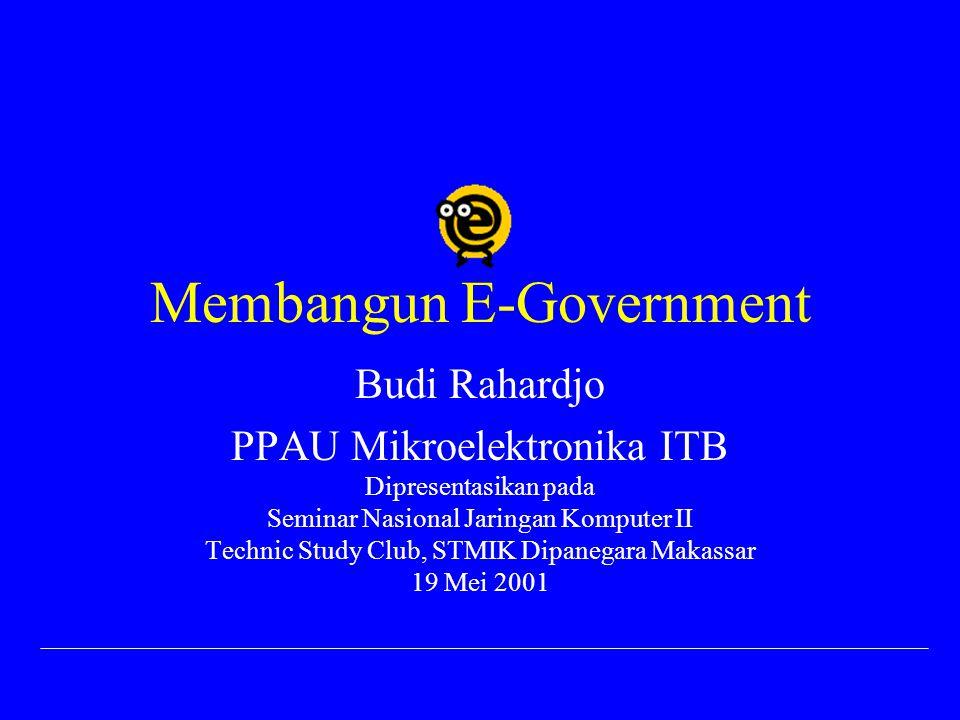 Membangun E-Government Budi Rahardjo PPAU Mikroelektronika ITB Dipresentasikan pada Seminar Nasional Jaringan Komputer II Technic Study Club, STMIK Di