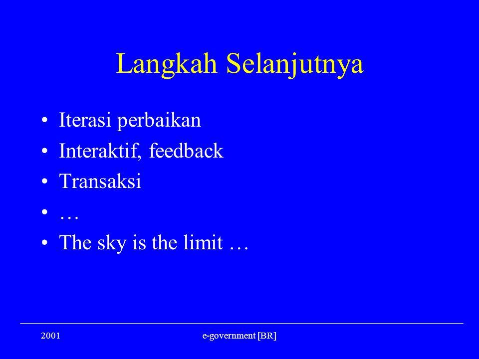 2001e-government [BR] Langkah Selanjutnya Iterasi perbaikan Interaktif, feedback Transaksi … The sky is the limit …
