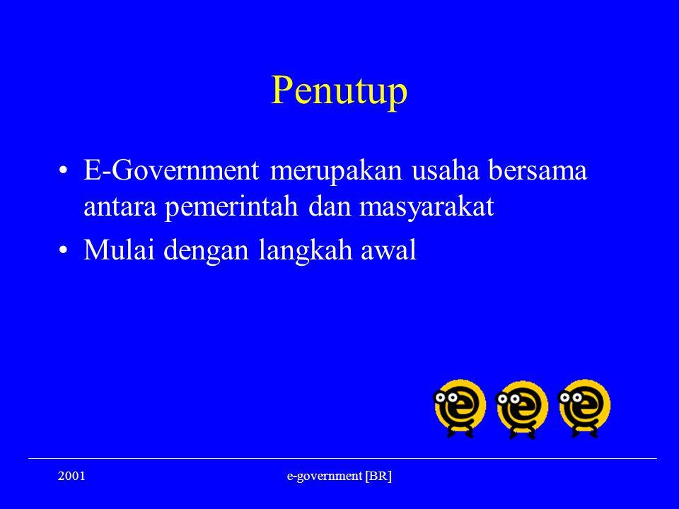 2001e-government [BR] Penutup E-Government merupakan usaha bersama antara pemerintah dan masyarakat Mulai dengan langkah awal