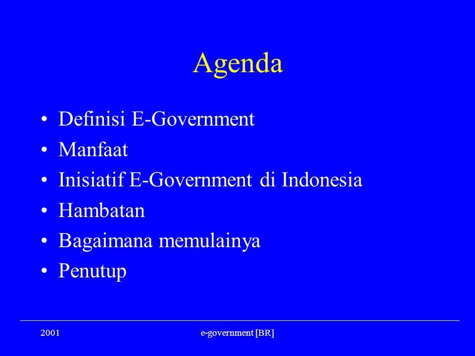2001e-government [BR] Agenda Definisi E-Government Manfaat Inisiatif E-Government di Indonesia Hambatan Bagaimana memulainya Penutup