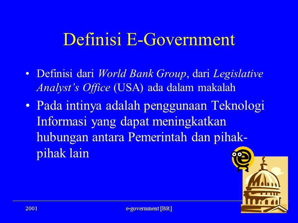 2001e-government [BR] Definisi E-Government Definisi dari World Bank Group, dari Legislative Analyst's Office (USA) ada dalam makalah Pada intinya ada