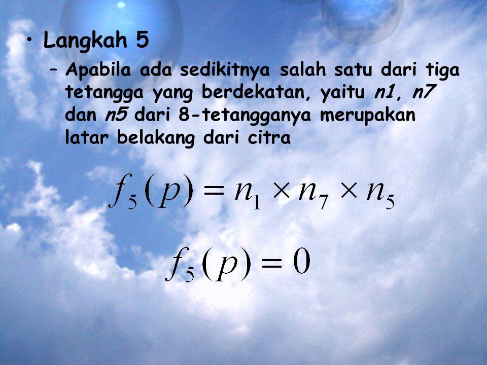 Langkah 5 –Apabila ada sedikitnya salah satu dari tiga tetangga yang berdekatan, yaitu n1, n7 dan n5 dari 8-tetangganya merupakan latar belakang dari citra