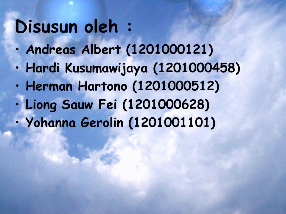 Disusun oleh : Andreas Albert (1201000121) Hardi Kusumawijaya (1201000458) Herman Hartono (1201000512) Liong Sauw Fei (1201000628) Yohanna Gerolin (1201001101)