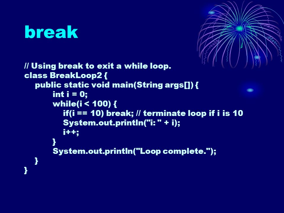 break // Using break to exit a while loop.