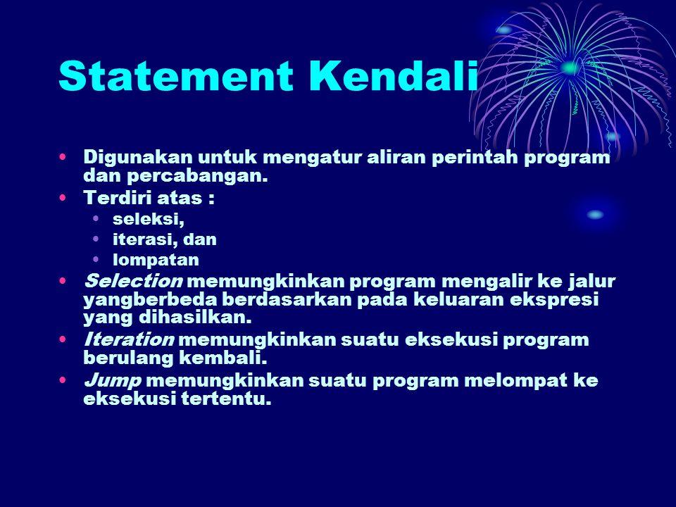 Statement Kendali Digunakan untuk mengatur aliran perintah program dan percabangan.