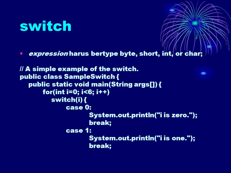 switch expression harus bertype byte, short, int, or char; // A simple example of the switch. public class SampleSwitch { public static void main(Stri