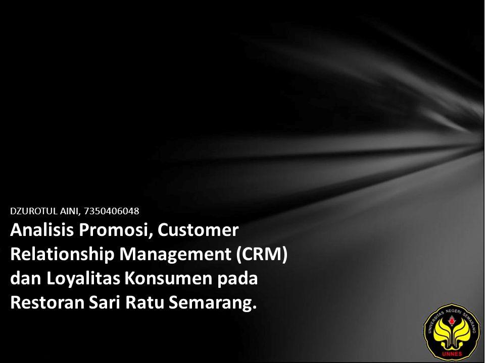 DZUROTUL AINI, 7350406048 Analisis Promosi, Customer Relationship Management (CRM) dan Loyalitas Konsumen pada Restoran Sari Ratu Semarang.