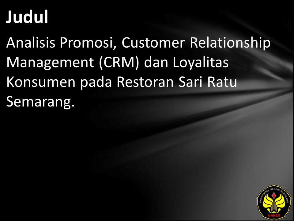 Judul Analisis Promosi, Customer Relationship Management (CRM) dan Loyalitas Konsumen pada Restoran Sari Ratu Semarang.