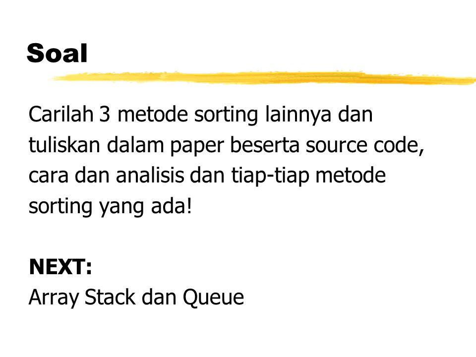 Soal Carilah 3 metode sorting lainnya dan tuliskan dalam paper beserta source code, cara dan analisis dan tiap-tiap metode sorting yang ada! NEXT: Arr