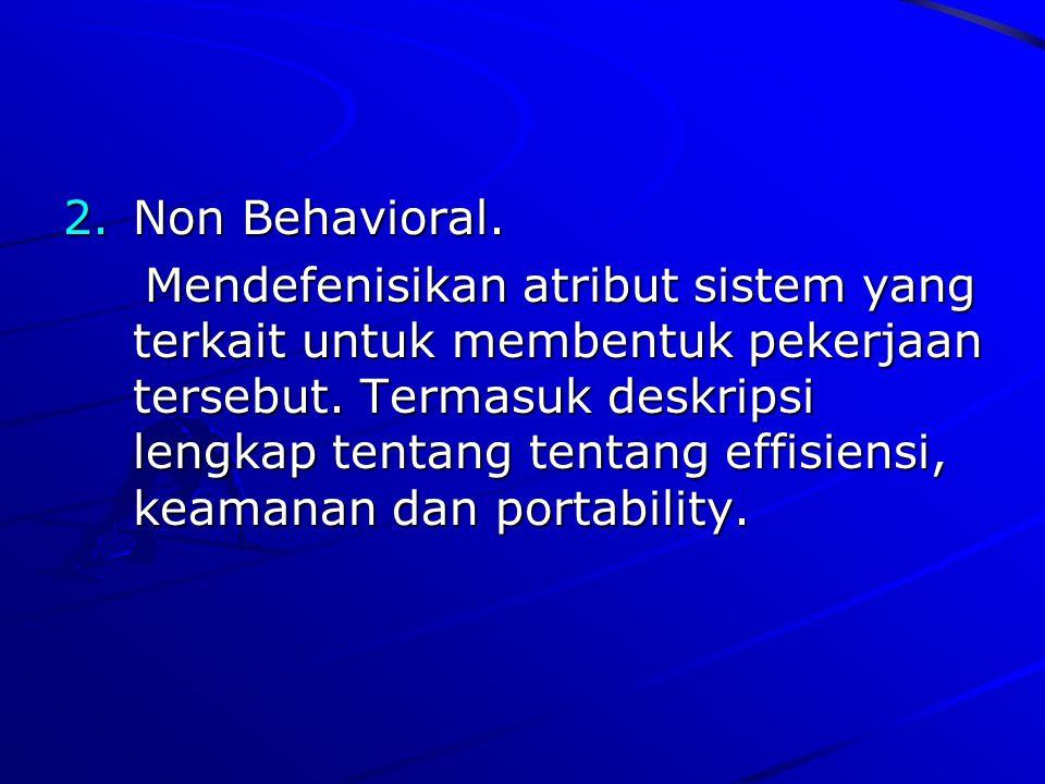 2.N on Behavioral. Mendefenisikan atribut sistem yang terkait untuk membentuk pekerjaan tersebut. Termasuk deskripsi lengkap tentang tentang effisiens
