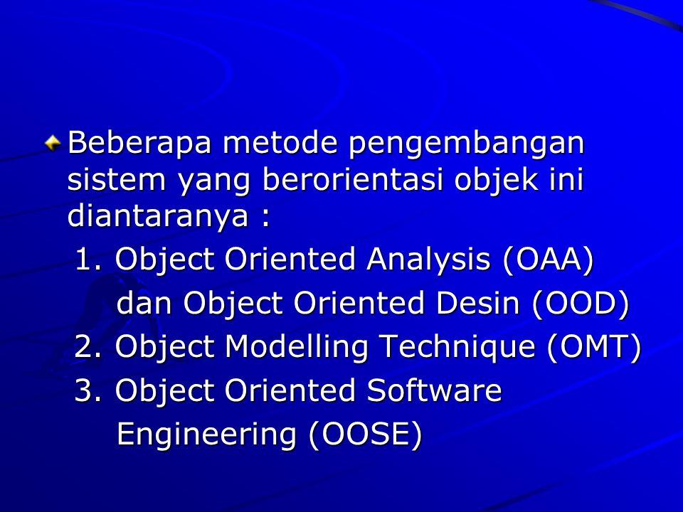 Beberapa metode pengembangan sistem yang berorientasi objek ini diantaranya : 1. Object Oriented Analysis (OAA) 1. Object Oriented Analysis (OAA) dan