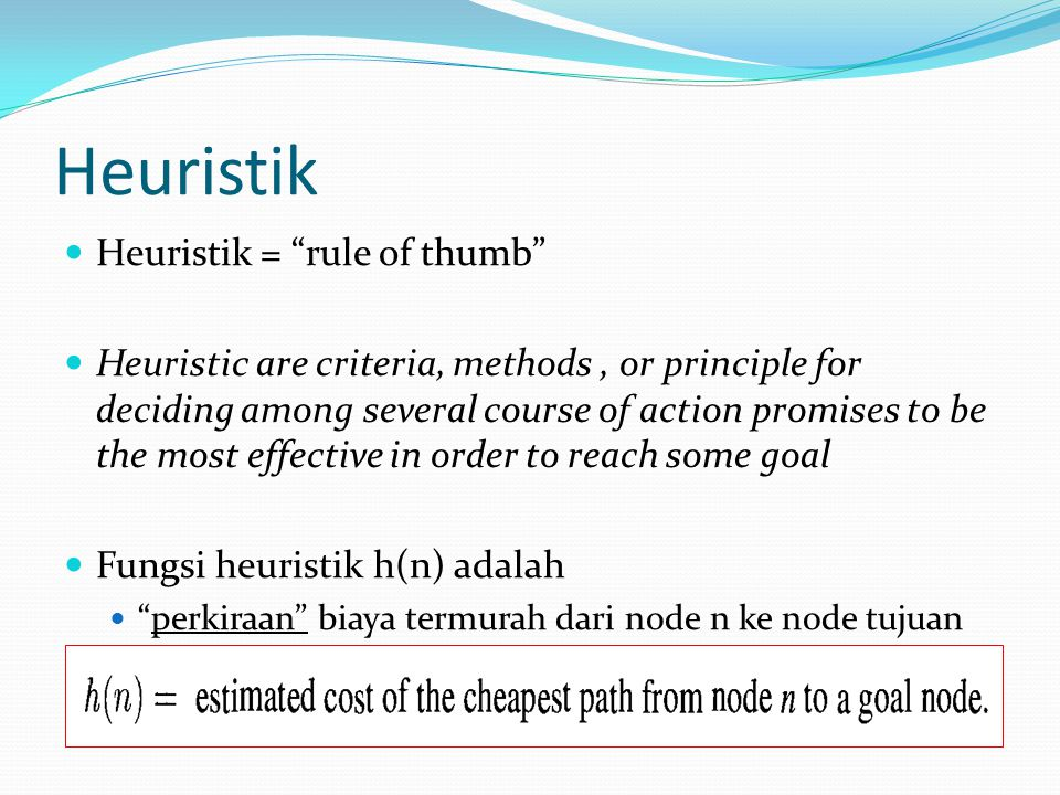 """Heuristik Heuristik = """"rule of thumb"""" Heuristic are criteria, methods, or principle for deciding among several course of action promises to be the mos"""