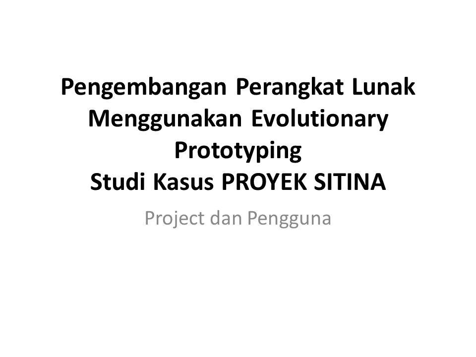 Pengembangan Perangkat Lunak Menggunakan Evolutionary Prototyping Studi Kasus PROYEK SITINA Project dan Pengguna