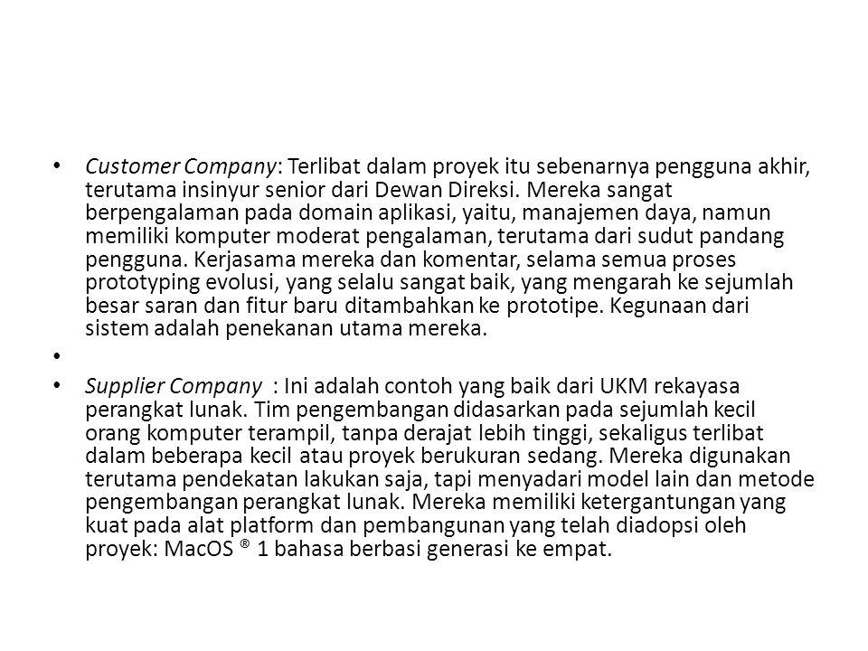 Customer Company: Terlibat dalam proyek itu sebenarnya pengguna akhir, terutama insinyur senior dari Dewan Direksi. Mereka sangat berpengalaman pada d