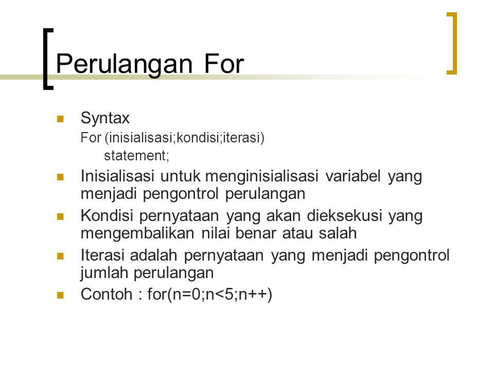 Perulangan For Syntax For (inisialisasi;kondisi;iterasi) statement; Inisialisasi untuk menginisialisasi variabel yang menjadi pengontrol perulangan Ko