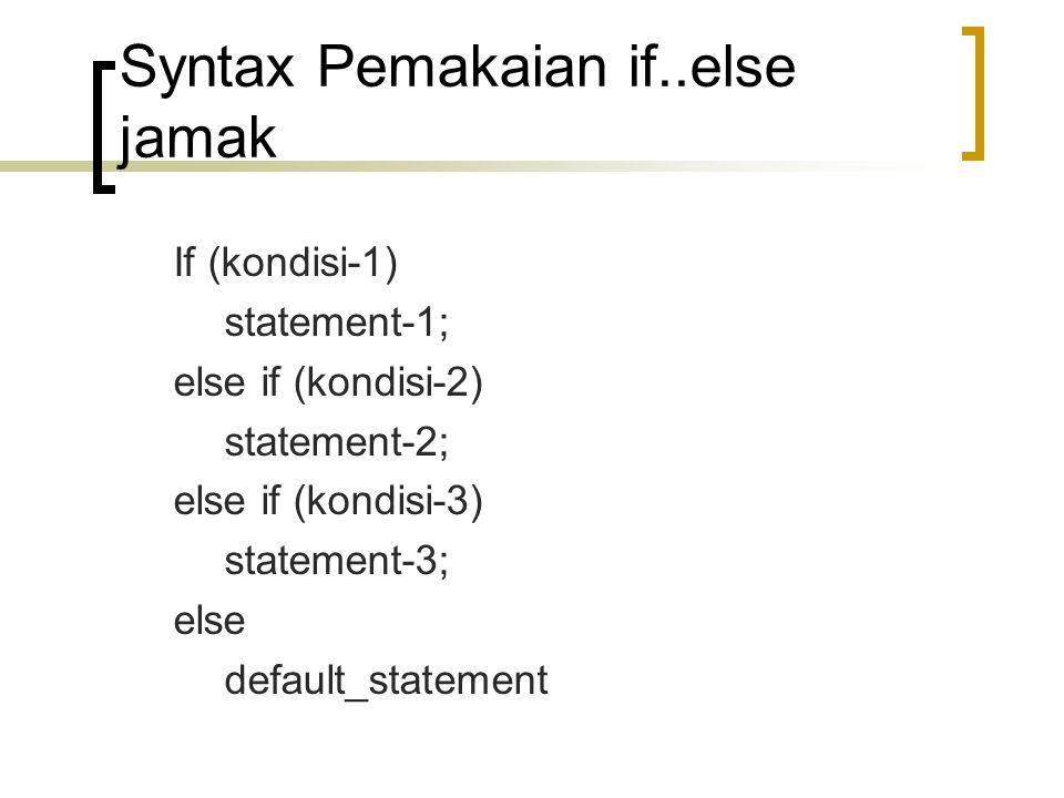 switch (ekpresi) { case nilai1: statement1; break; case nilai2: statement2; break; case nilai_n: statement_n; break; default : statementdefault; } Syntax Pemakaian switch