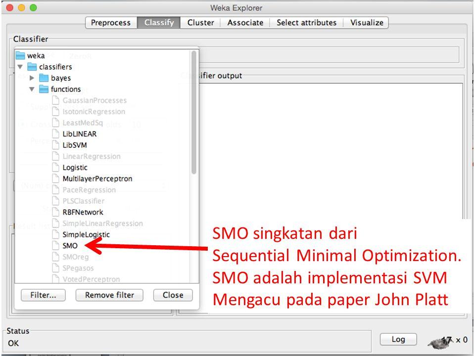 17 SMO singkatan dari Sequential Minimal Optimization. SMO adalah implementasi SVM Mengacu pada paper John Platt