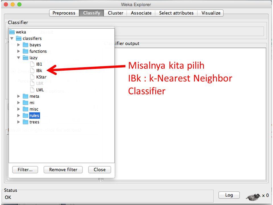 19 Misalnya kita pilih IBk : k-Nearest Neighbor Classifier