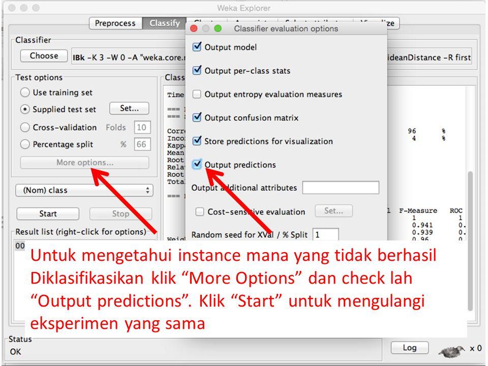 """Untuk mengetahui instance mana yang tidak berhasil Diklasifikasikan klik """"More Options"""" dan check lah """"Output predictions"""". Klik """"Start"""" untuk mengula"""