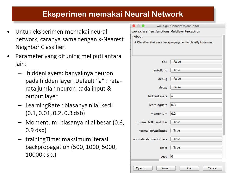 33 Eksperimen memakai Neural Network Untuk eksperimen memakai neural network, caranya sama dengan k-Nearest Neighbor Classifier. Parameter yang dituni