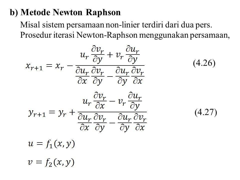 b) Metode Newton Raphson Misal sistem persamaan non-linier terdiri dari dua pers. Prosedur iterasi Newton-Raphson menggunakan persamaan, (4.26) (4.27)