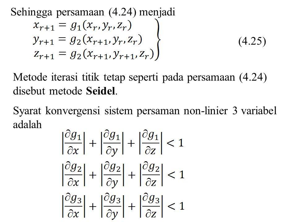 (4.25) Sehingga persamaan (4.24) menjadi Metode iterasi titik tetap seperti pada persamaan (4.24) disebut metode Seidel. Syarat konvergensi sistem per